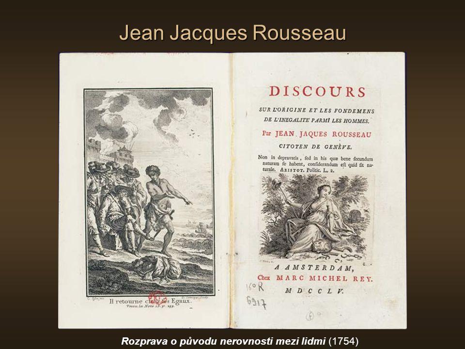 Jean Jacques Rousseau Rozprava o původu nerovnosti mezi lidmi (1754)