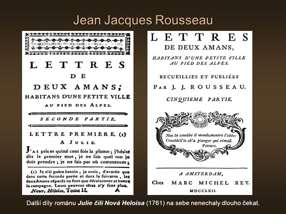 Jean Jacques Rousseau Další díly románu Julie čili Nová Heloisa (1761) na sebe nenechaly dlouho čekat.