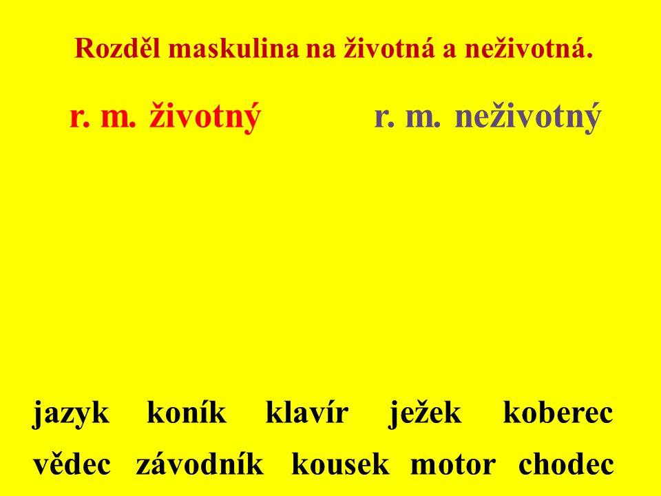 r. m. životný r. m. neživotný jazyk koník klavír ježek koberec vědec