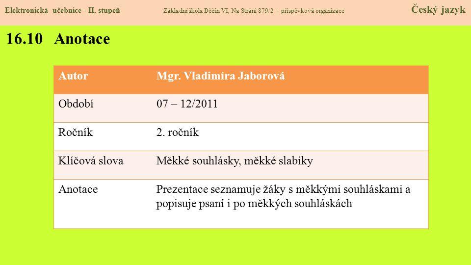 16.10 Anotace Autor Mgr. Vladimíra Jaborová Období 07 – 12/2011 Ročník