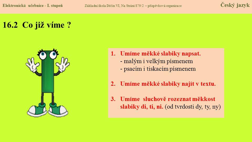 16.2 Co již víme Umíme měkké slabiky napsat.