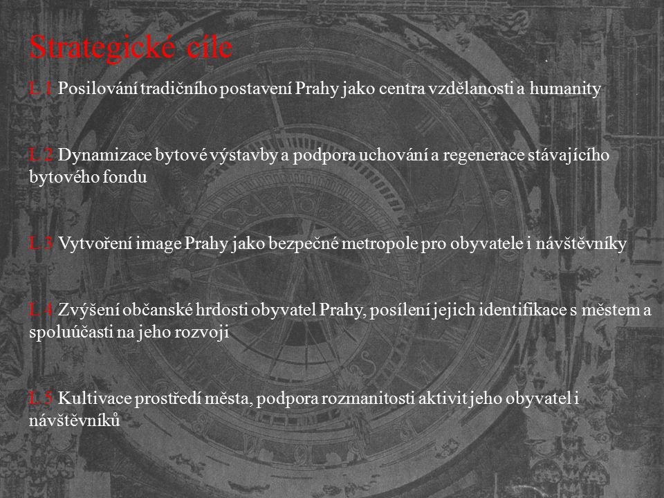 Strategické cíle L 1 Posilování tradičního postavení Prahy jako centra vzdělanosti a humanity.
