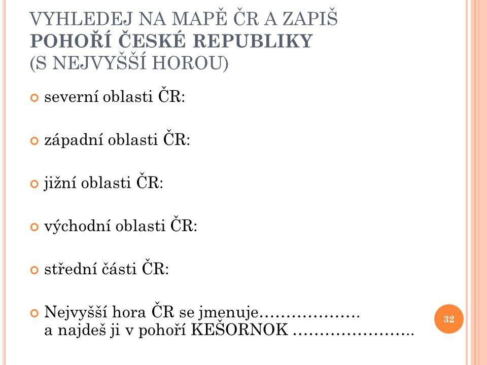 VYHLEDEJ NA MAPĚ ČR A ZAPIŠ POHOŘÍ ČESKÉ REPUBLIKY (S NEJVYŠŠÍ HOROU)