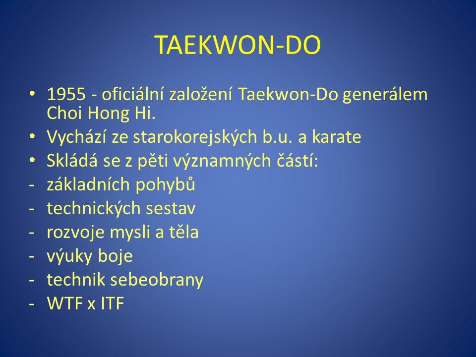 TAEKWON-DO 1955 - oficiální založení Taekwon-Do generálem Choi Hong Hi. Vychází ze starokorejských b.u. a karate.