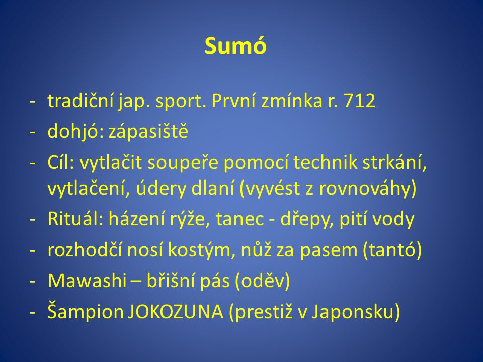 Sumó tradiční jap. sport. První zmínka r. 712 dohjó: zápasiště