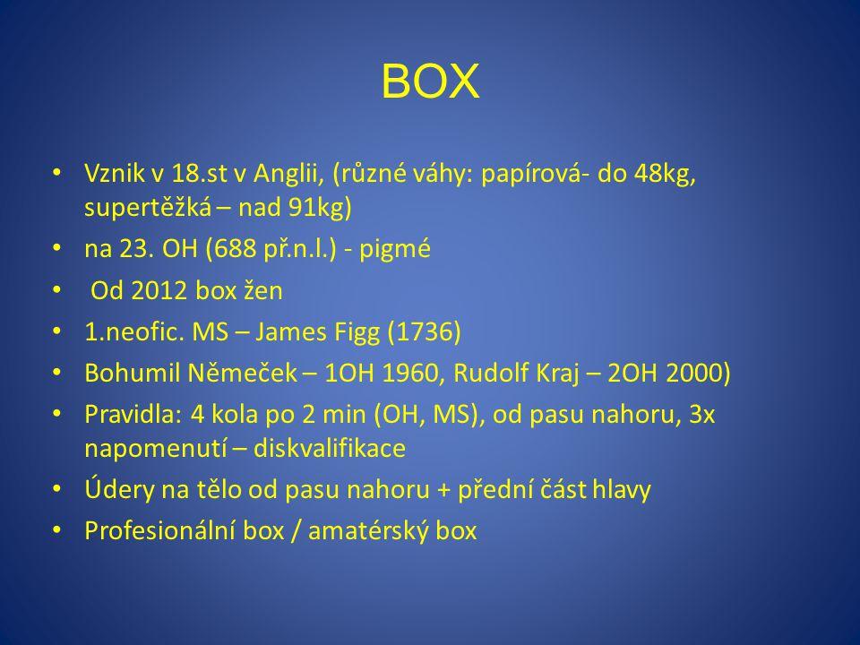 BOX Vznik v 18.st v Anglii, (různé váhy: papírová- do 48kg, supertěžká – nad 91kg) na 23. OH (688 př.n.l.) - pigmé.