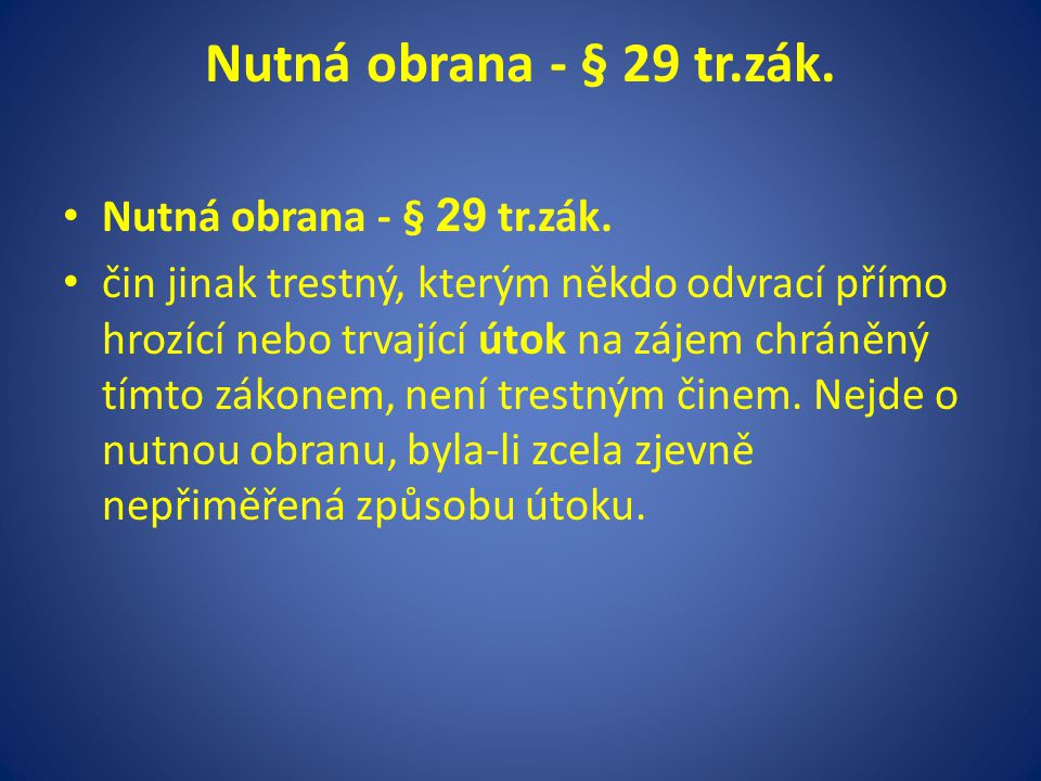 Nutná obrana - § 29 tr.zák. Nutná obrana - § 29 tr.zák.