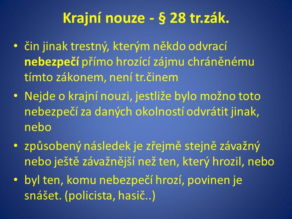 Krajní nouze - § 28 tr.zák. čin jinak trestný, kterým někdo odvrací nebezpečí přímo hrozící zájmu chráněnému tímto zákonem, není tr.činem.
