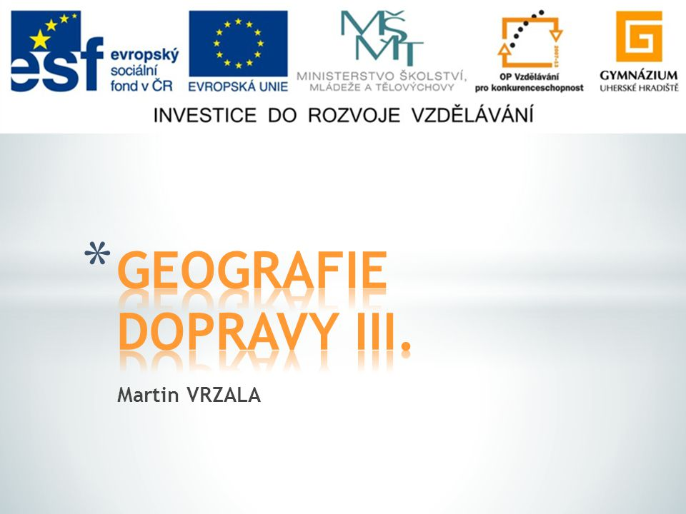 GEOGRAFIE DOPRAVY III. Martin VRZALA