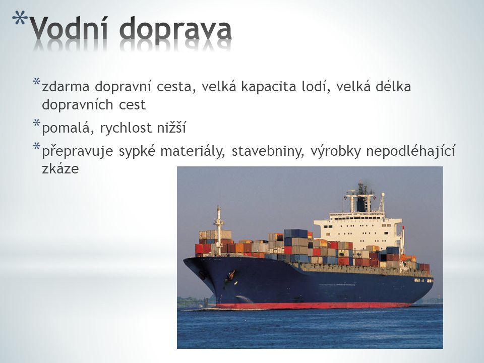 Vodní doprava zdarma dopravní cesta, velká kapacita lodí, velká délka dopravních cest. pomalá, rychlost nižší.