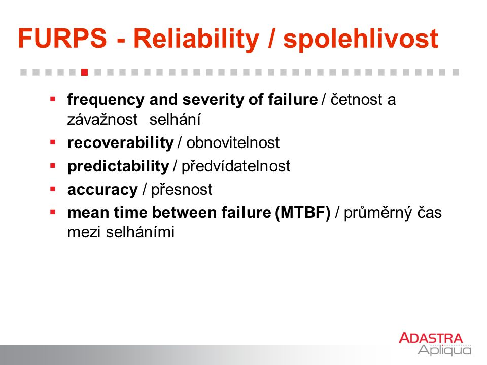 FURPS - Reliability / spolehlivost
