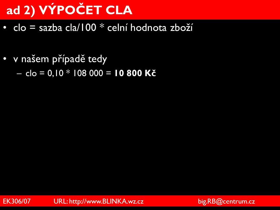 ad 2) VÝPOČET CLA clo = sazba cla/100 * celní hodnota zboží