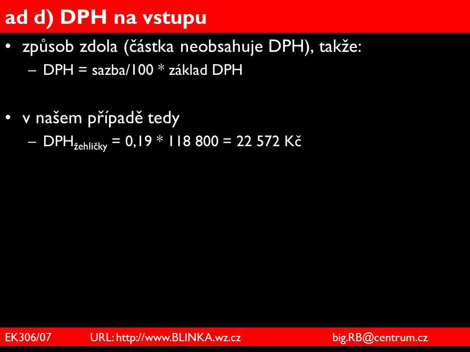 ad d) DPH na vstupu způsob zdola (částka neobsahuje DPH), takže: