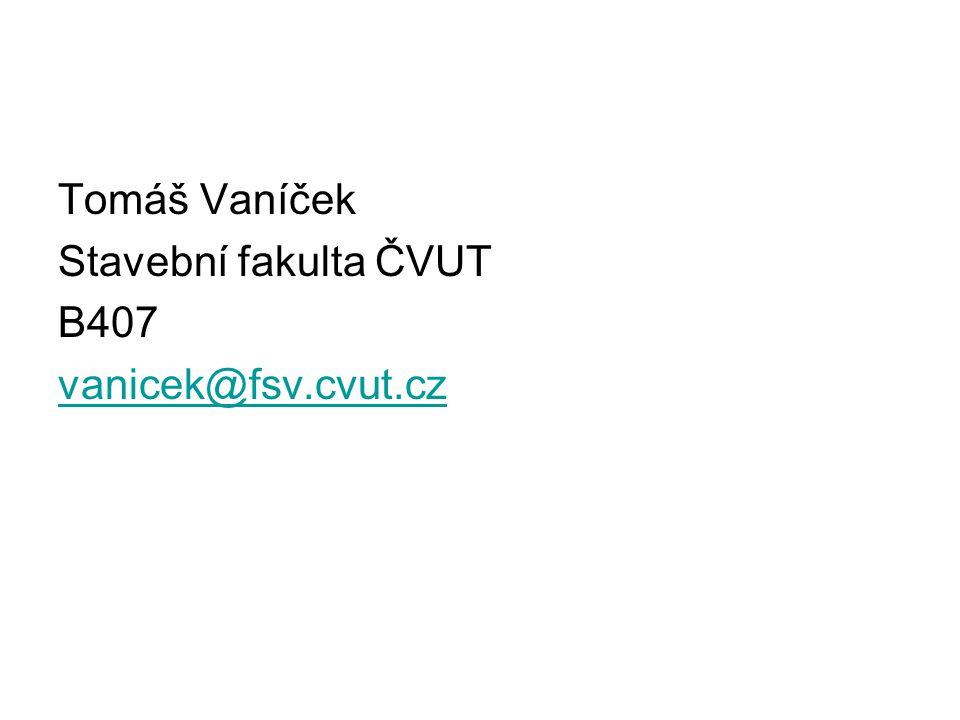 Tomáš Vaníček Stavební fakulta ČVUT B407 vanicek@fsv.cvut.cz