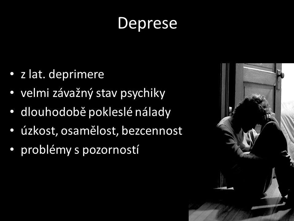 Deprese z lat. deprimere velmi závažný stav psychiky