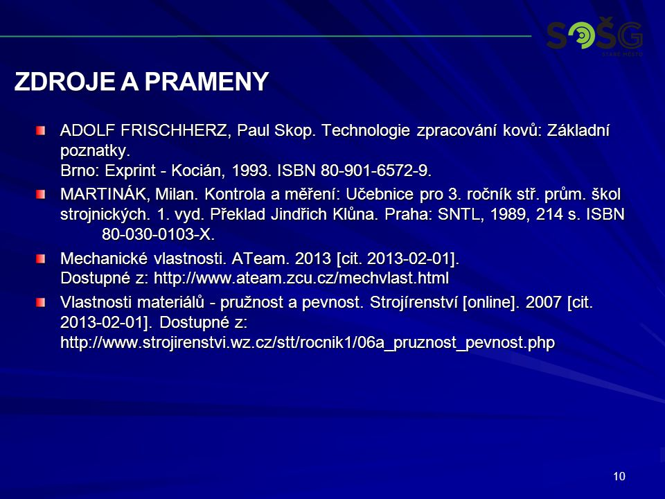 Zdroje a prameny ADOLF FRISCHHERZ, Paul Skop. Technologie zpracování kovů: Základní poznatky. Brno: Exprint - Kocián, 1993. ISBN 80-901-6572-9.