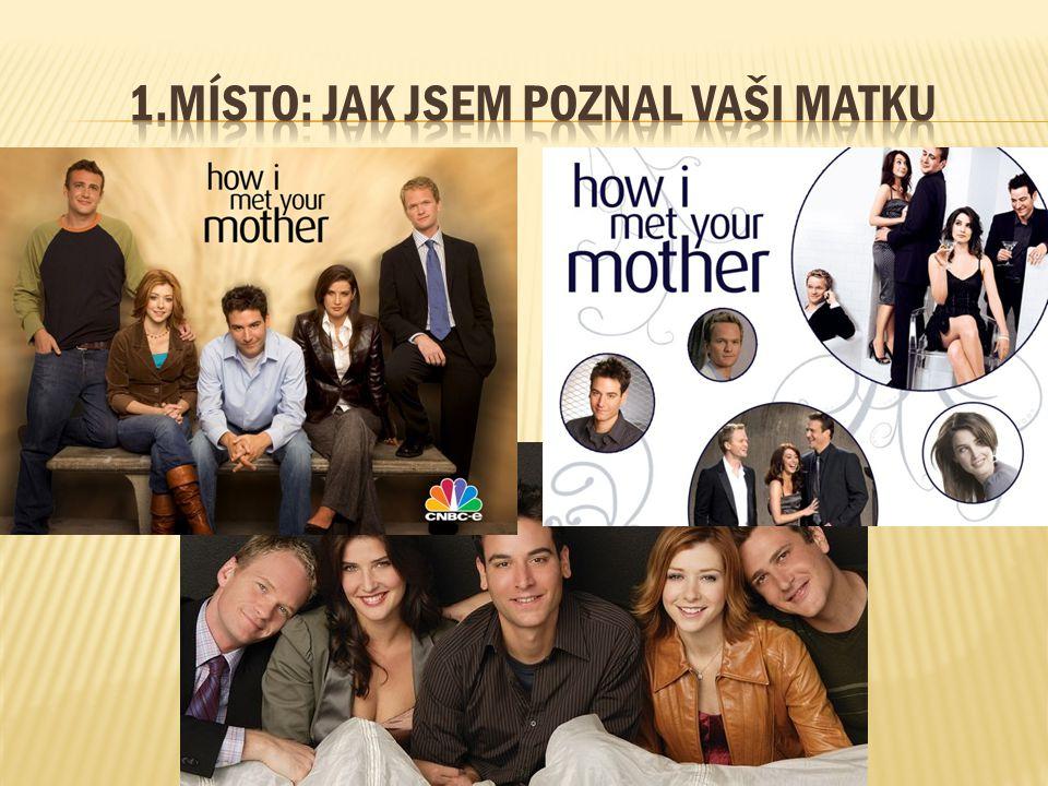 1.Místo: Jak jsem poznal vaši matku