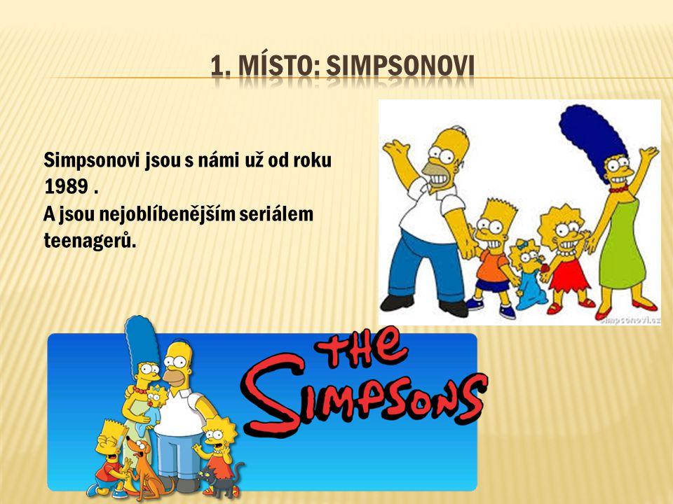 1. Místo: Simpsonovi Simpsonovi jsou s námi už od roku 1989 .