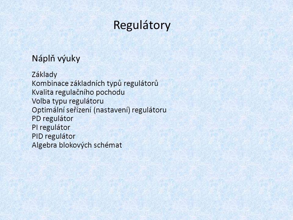 Regulátory Náplň výuky Základy Kombinace základních typů regulátorů