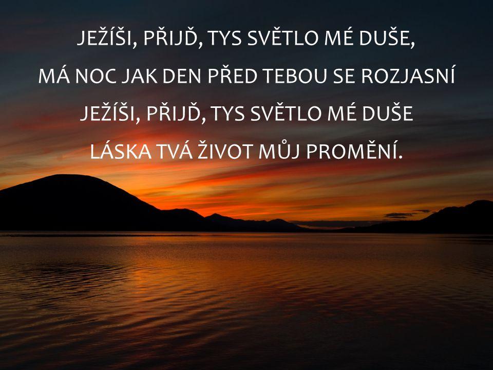 JEŽÍŠI, PŘIJĎ, TYS SVĚTLO MÉ DUŠE,