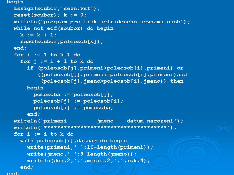begin assign(soubor, sezn.vst ); reset(soubor); k := 0; writeln( program pro tisk setrideneho seznamu osob );