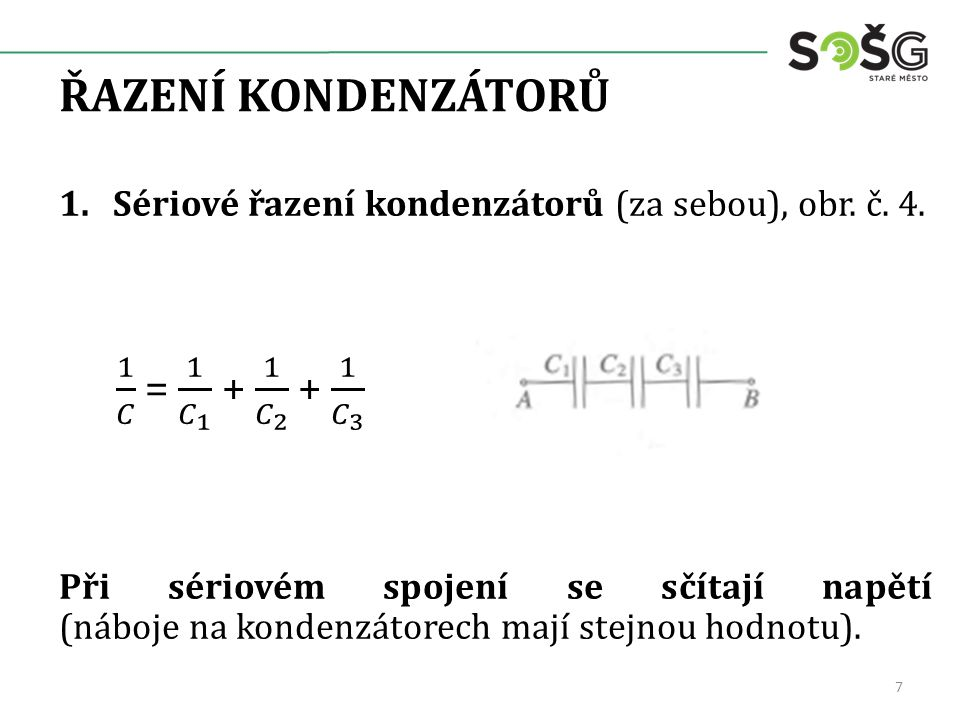 ŘAZENÍ KONDENZÁTORŮ Sériové řazení kondenzátorů (za sebou), obr. č. 4.