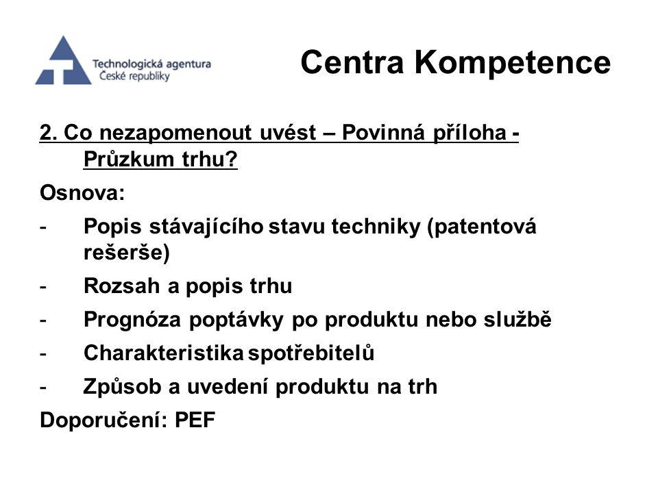 Centra Kompetence 2. Co nezapomenout uvést – Povinná příloha - Průzkum trhu Osnova: Popis stávajícího stavu techniky (patentová rešerše)