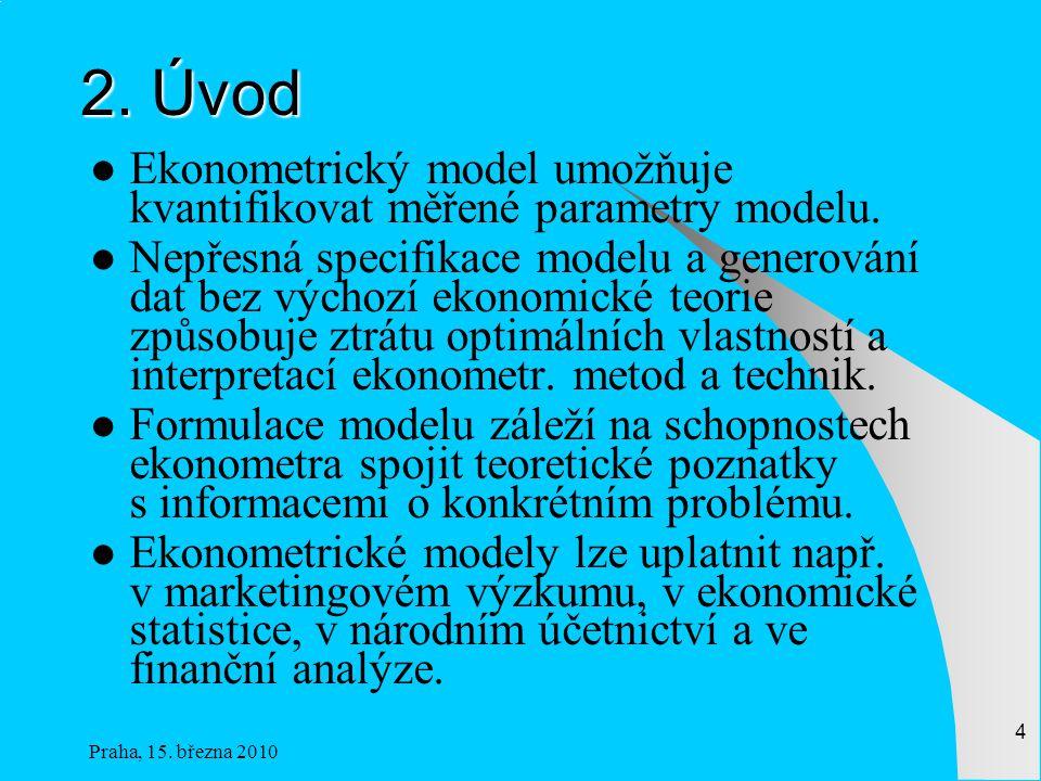 2. Úvod Ekonometrický model umožňuje kvantifikovat měřené parametry modelu.