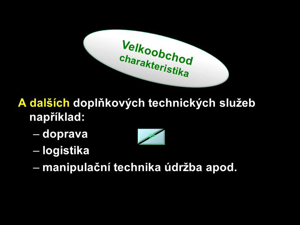 A dalších doplňkových technických služeb například: doprava logistika