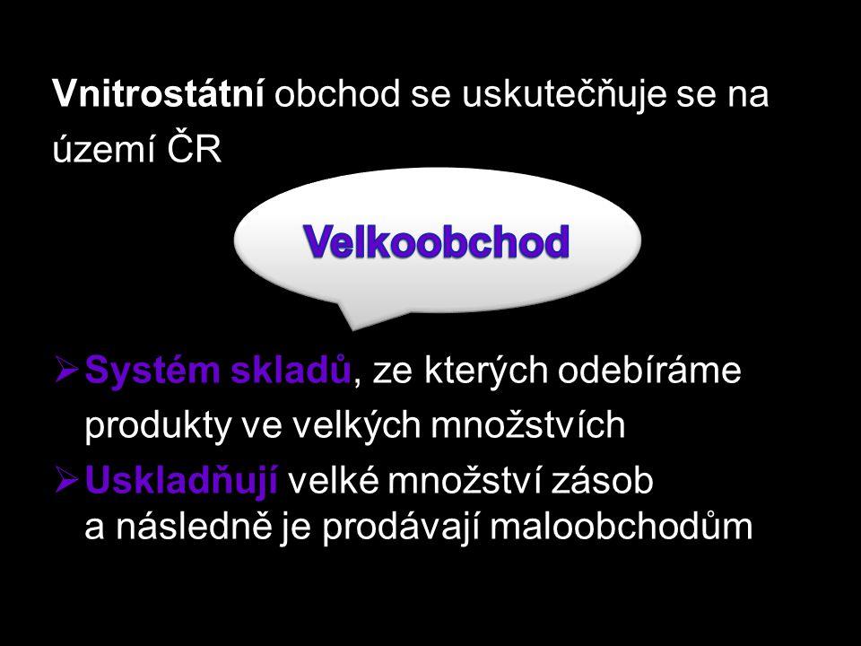 Velkoobchod Vnitrostátní obchod se uskutečňuje se na území ČR