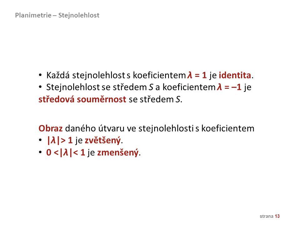 Každá stejnolehlost s koeficientem λ = 1 je identita.