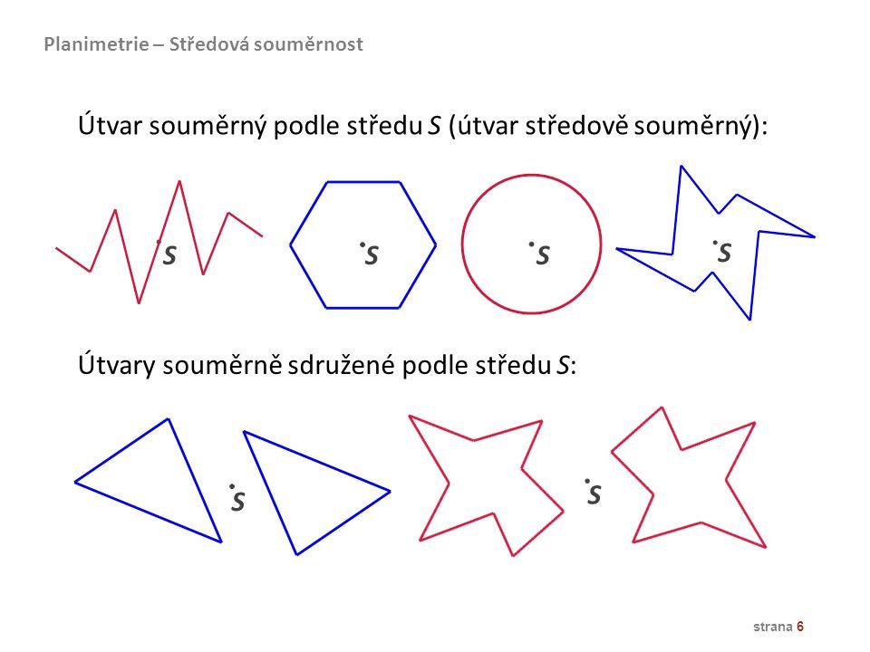 Útvar souměrný podle středu S (útvar středově souměrný):