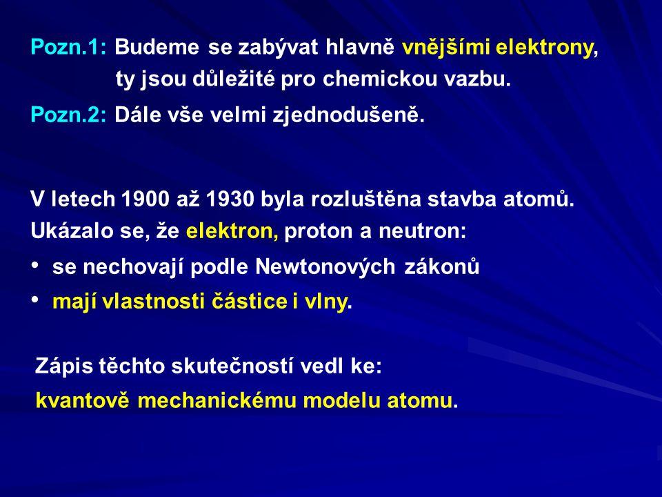 Pozn.1: Budeme se zabývat hlavně vnějšími elektrony,