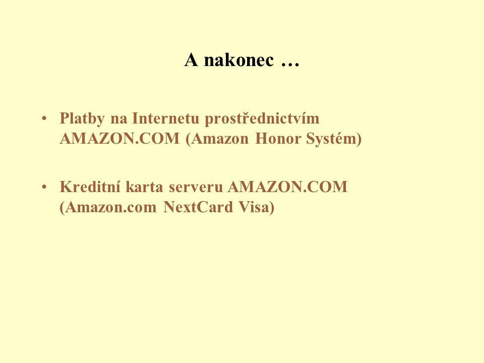 A nakonec … Platby na Internetu prostřednictvím AMAZON.COM (Amazon Honor Systém) Kreditní karta serveru AMAZON.COM (Amazon.com NextCard Visa)