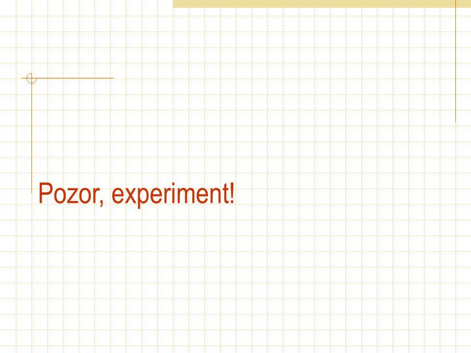 Pozor, experiment!