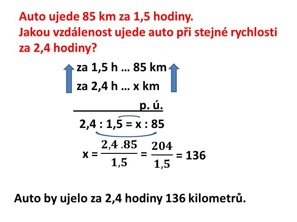 Auto ujede 85 km za 1,5 hodiny. Jakou vzdálenost ujede auto při stejné rychlosti za 2,4 hodiny