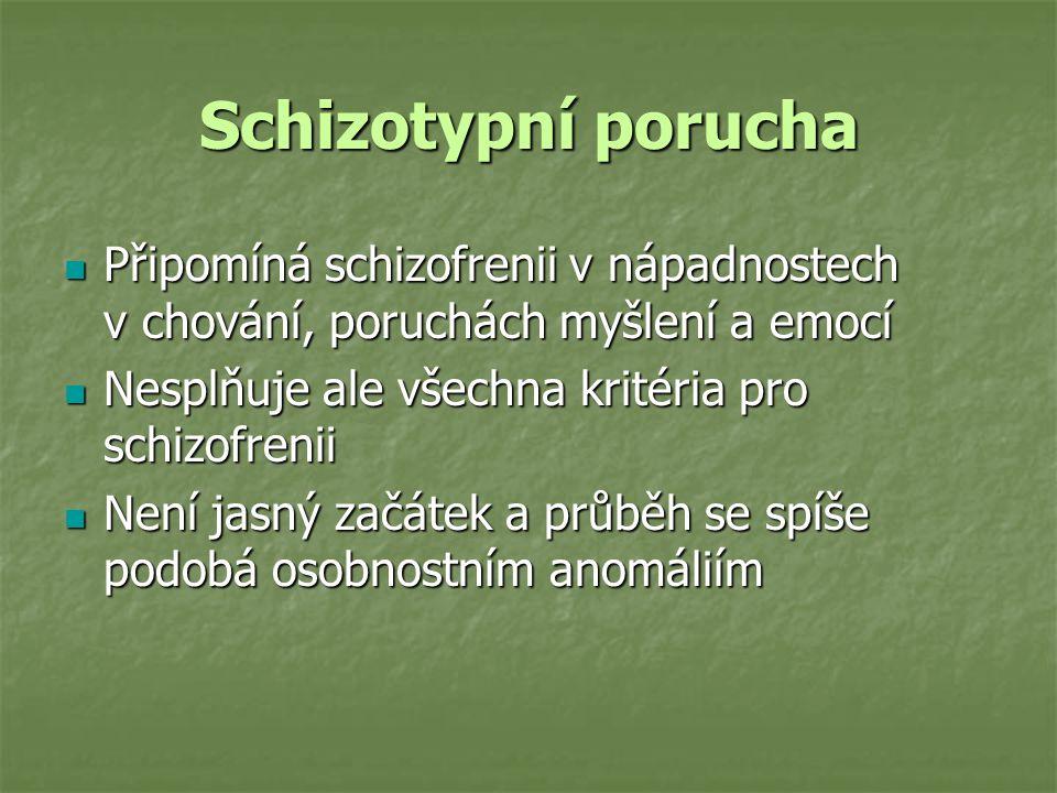 Schizotypní porucha Připomíná schizofrenii v nápadnostech v chování, poruchách myšlení a emocí.