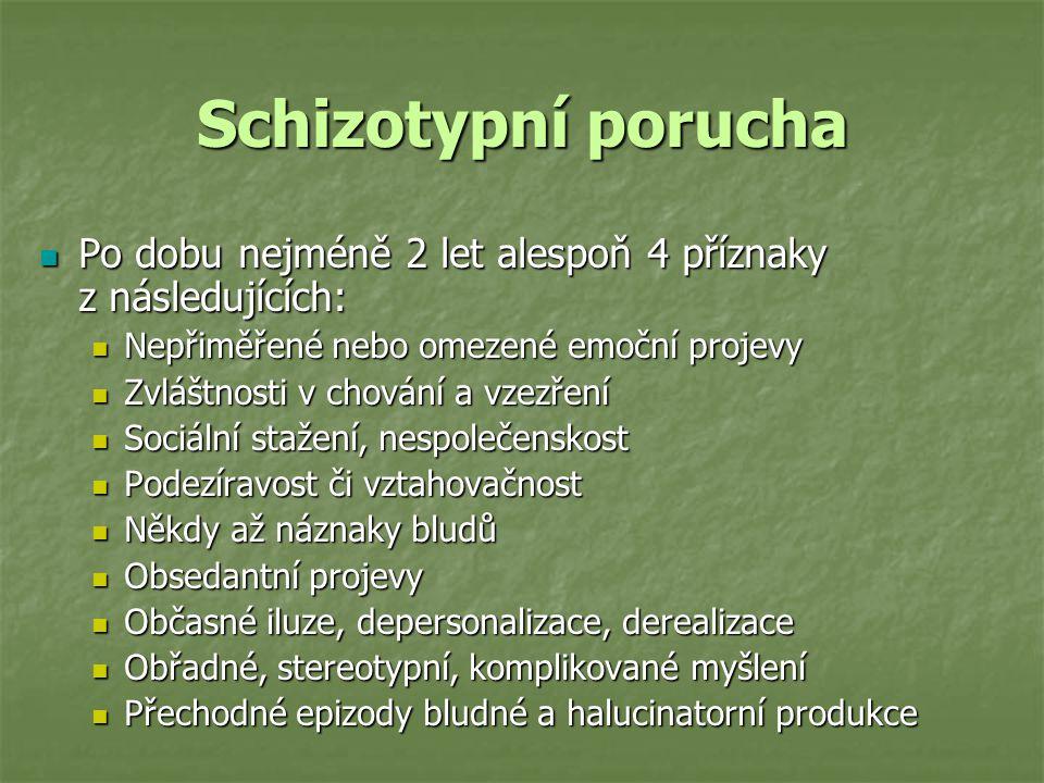 Schizotypní porucha Po dobu nejméně 2 let alespoň 4 příznaky z následujících: Nepřiměřené nebo omezené emoční projevy.