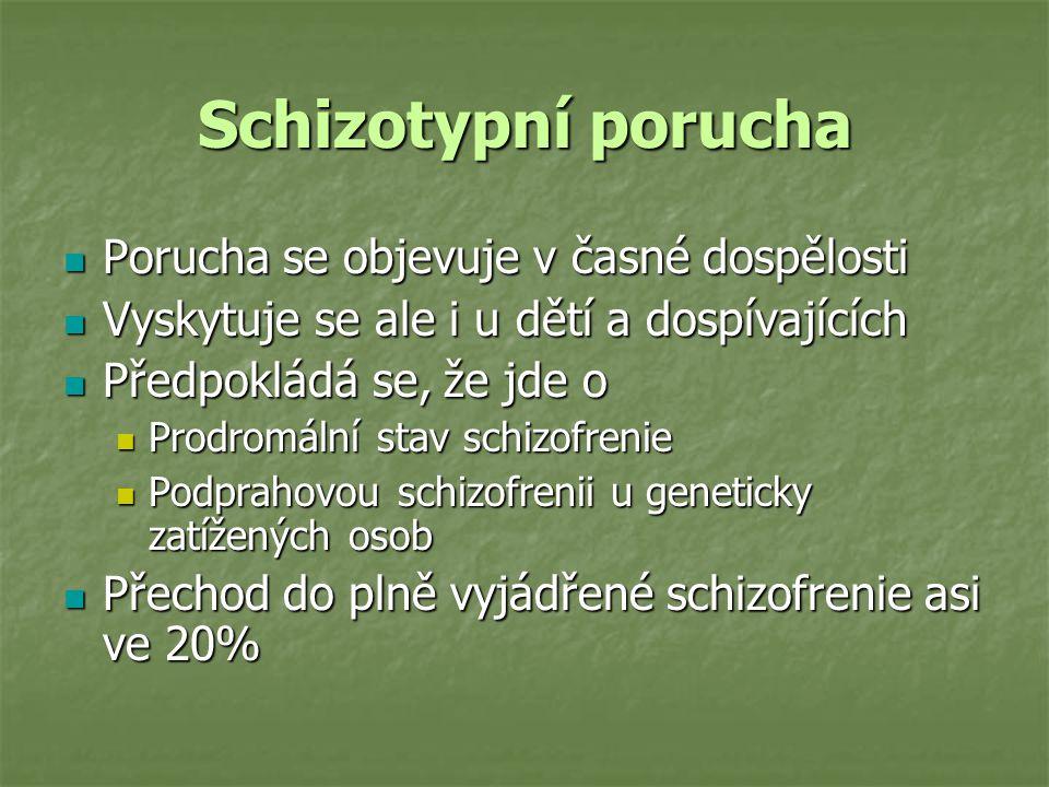 Schizotypní porucha Porucha se objevuje v časné dospělosti