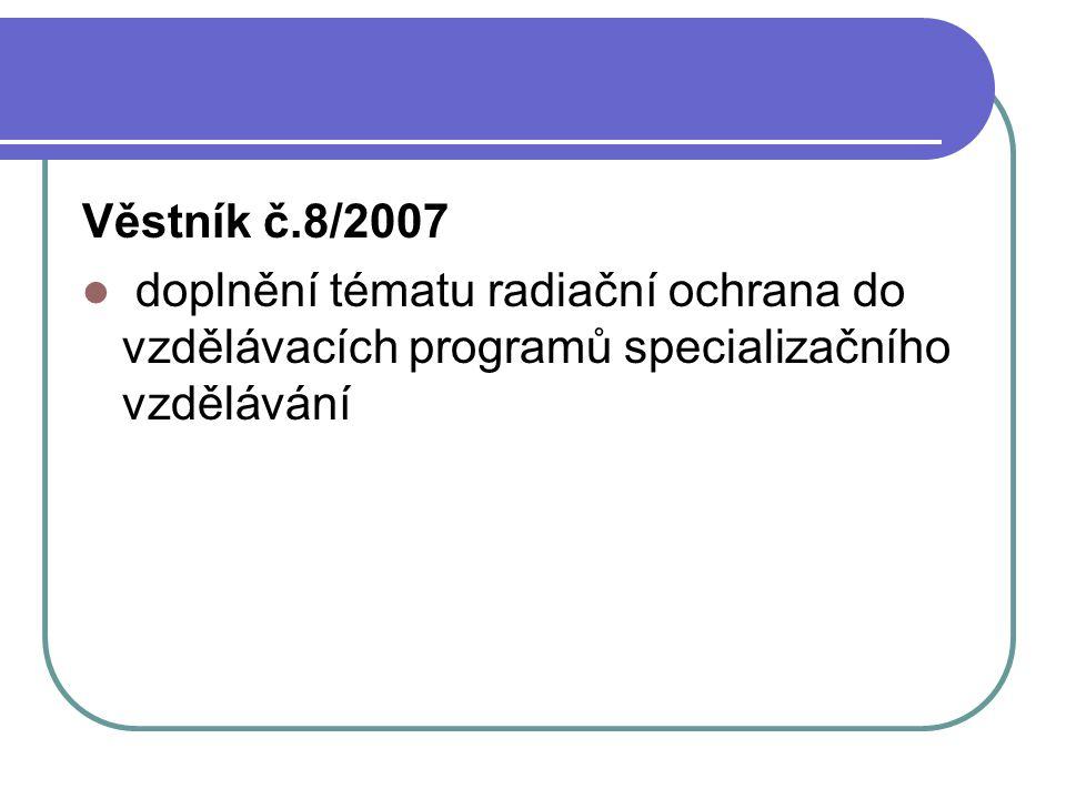 Věstník č.8/2007 doplnění tématu radiační ochrana do vzdělávacích programů specializačního vzdělávání.