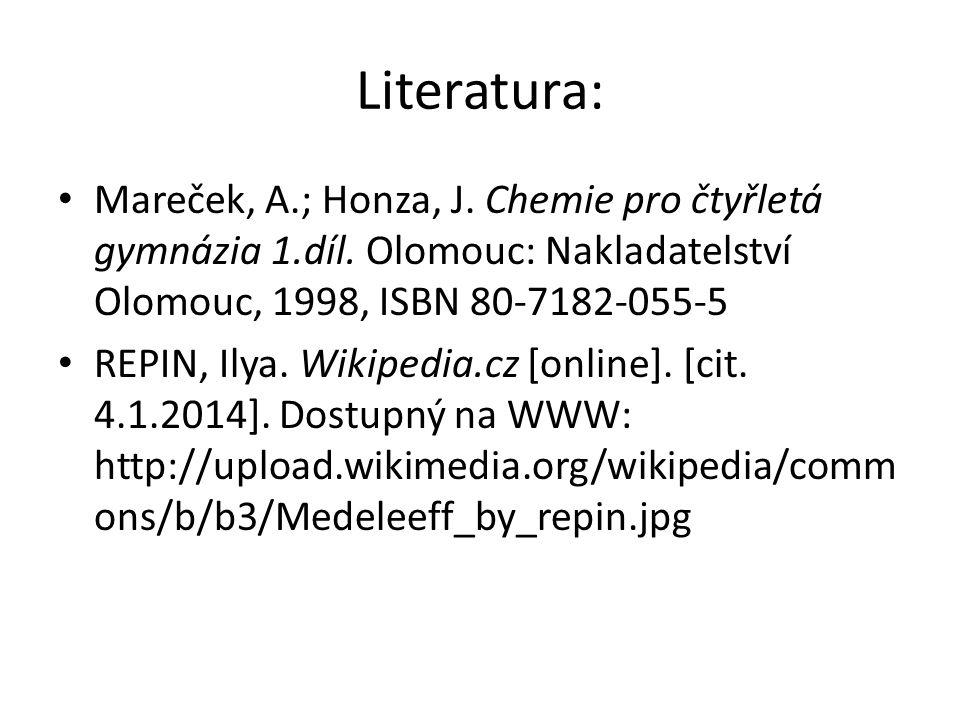 Literatura: Mareček, A.; Honza, J. Chemie pro čtyřletá gymnázia 1.díl. Olomouc: Nakladatelství Olomouc, 1998, ISBN 80-7182-055-5.
