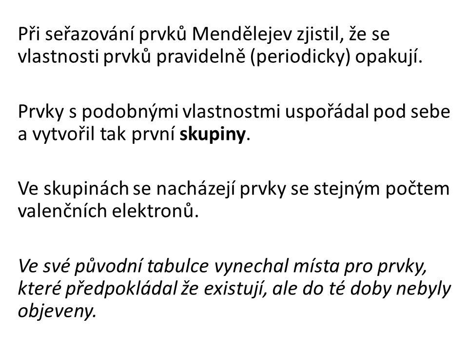 Při seřazování prvků Mendělejev zjistil, že se vlastnosti prvků pravidelně (periodicky) opakují.