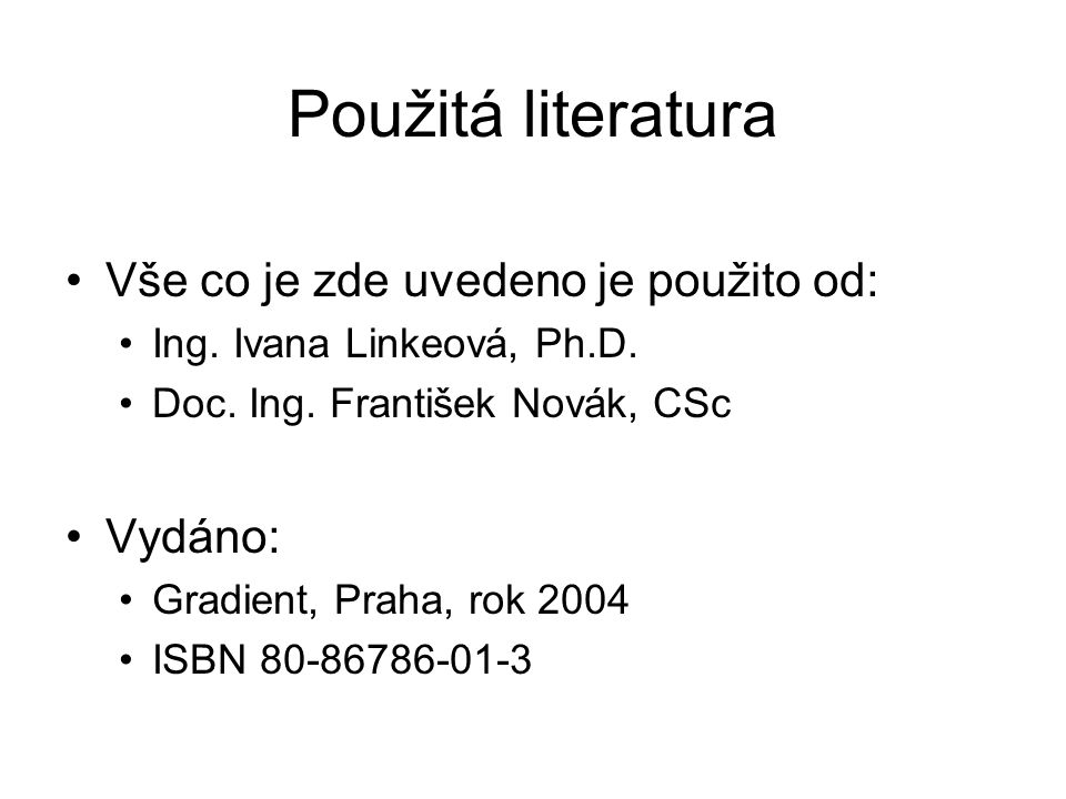 Použitá literatura Vše co je zde uvedeno je použito od: Vydáno: