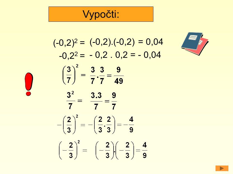 Vypočti: (-0,2)2 = -0,22 = (-0,2).(-0,2) = 0,04 - 0,2 . 0,2 = - 0,04