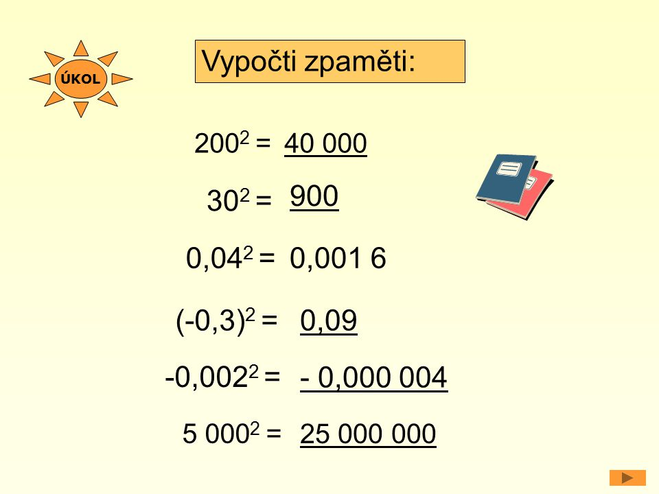 Vypočti zpaměti: 900 302 = 0,042 = 0,001 6 (-0,3)2 = 0,09 -0,0022 =