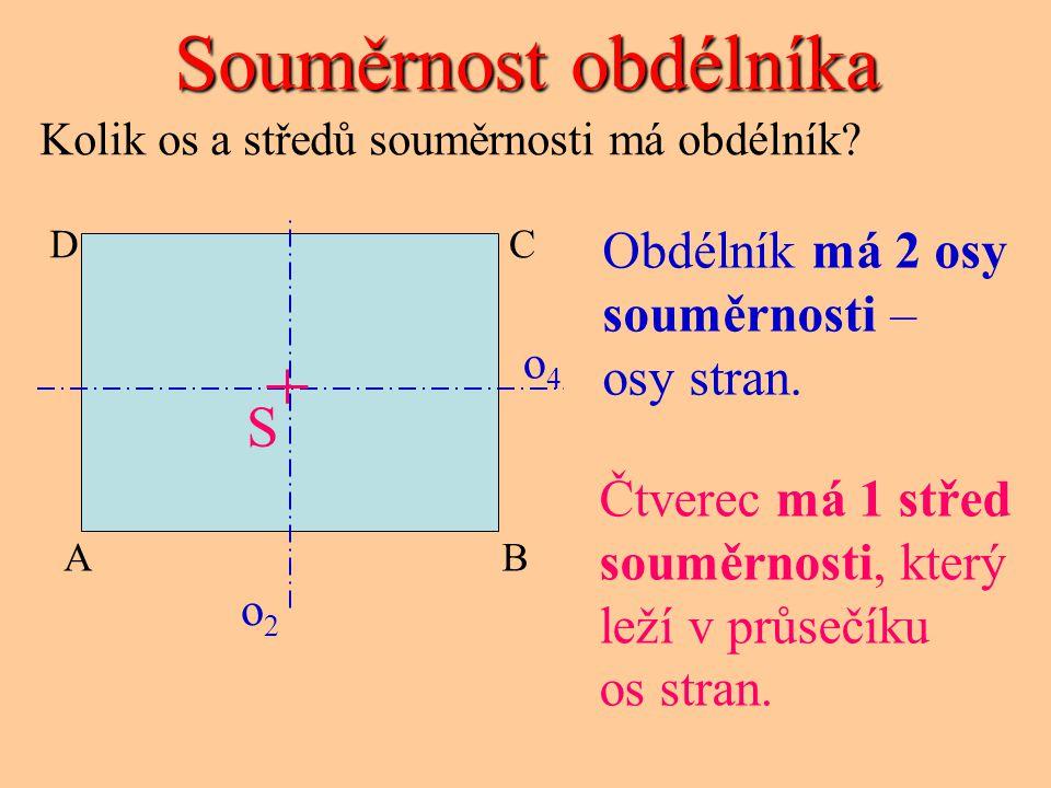 Souměrnost obdélníka S Obdélník má 2 osy souměrnosti – osy stran.