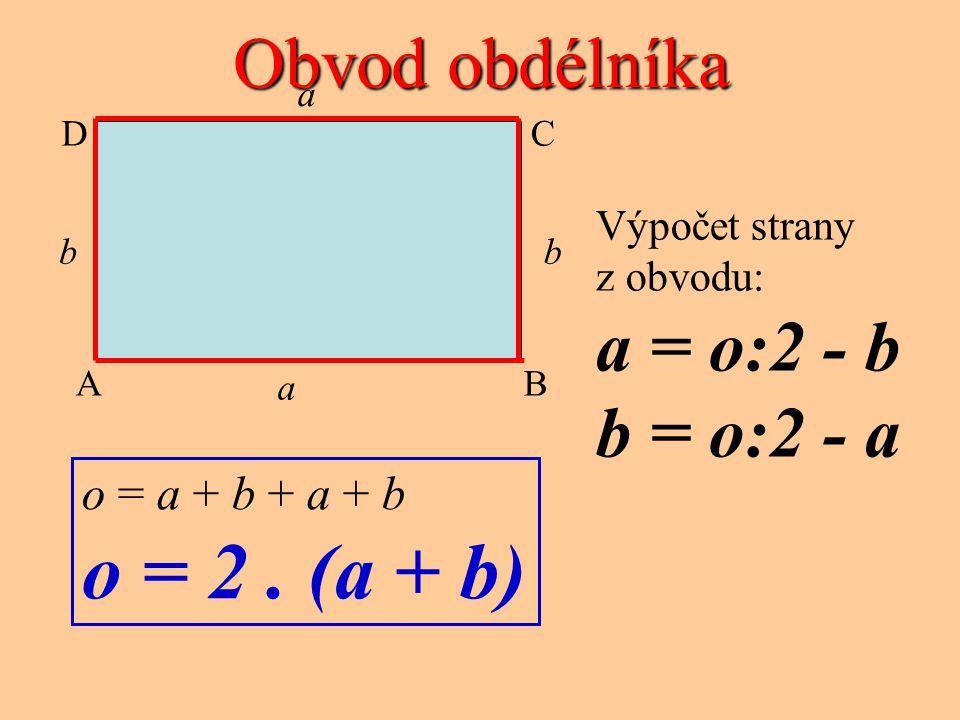 o = 2 . (a + b) Obvod obdélníka a = o:2 - b b = o:2 - a