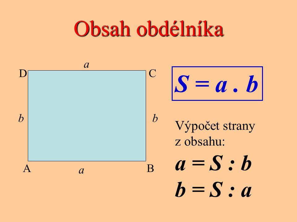 S = a . b Obsah obdélníka a = S : b b = S : a Výpočet strany z obsahu: