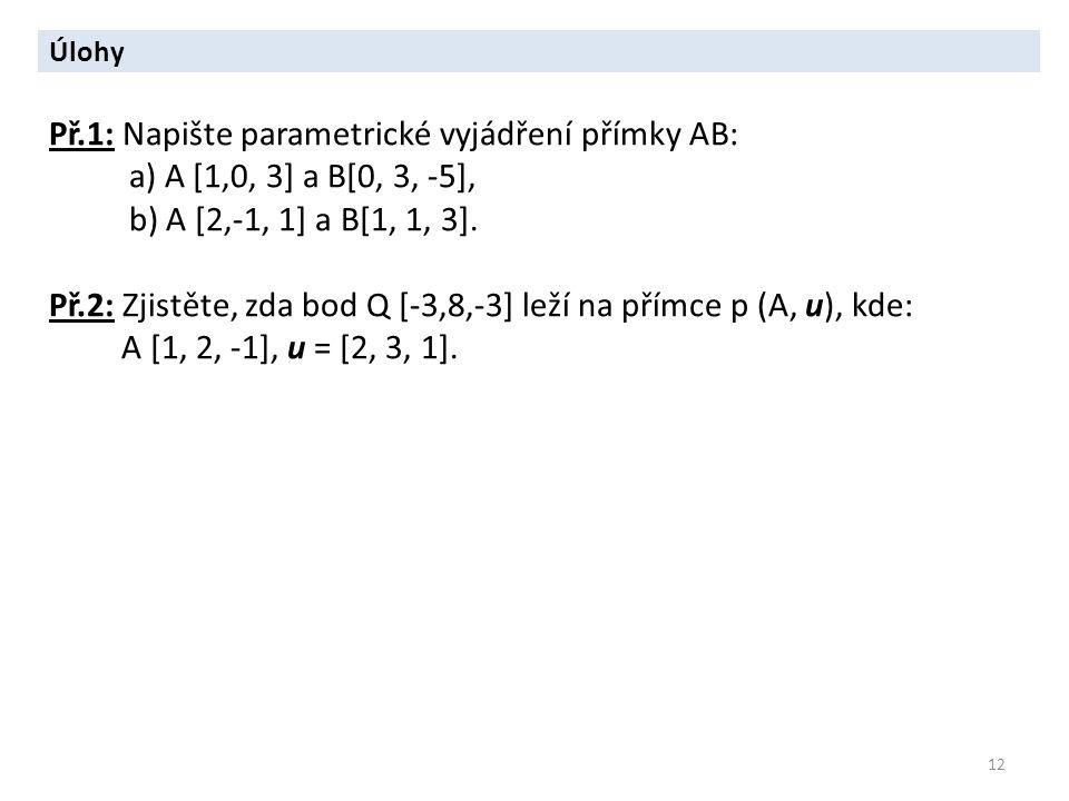 Př.1: Napište parametrické vyjádření přímky AB: