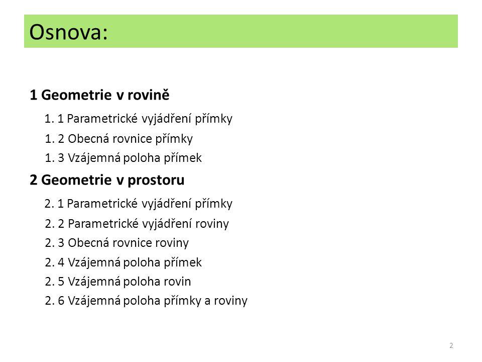 Osnova: 1 Geometrie v rovině 1. 1 Parametrické vyjádření přímky